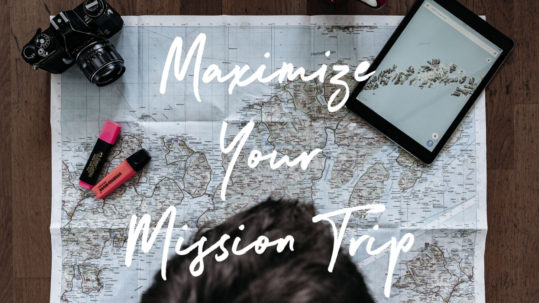 Maximize Your Mission Trip